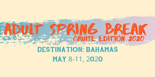 Adult Spring Break: Cruise Edition 2020