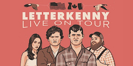 SHOW POSTPONED: LETTERKENNY LIVE ! **LATE SHOW** tickets