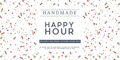 Happy Hour at The Handmade Market Saturday 7th December 9am - 10am