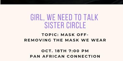 Girl, We Need to Talk Sister Circle- October Edition: Mask Off