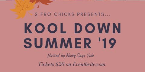 KOOL Down Summer '19 by 2 Fro Chicks Hosted by Nicky Says Yolo