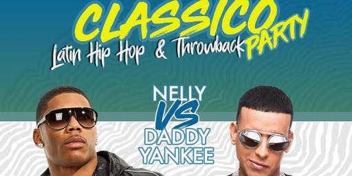 CLASSICO  - DADDY YANKEE vs NELLY - Latin Hip Hop ThrowBack Party