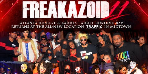 FREAKAZOID 11: Atl's Favorite Adult Costume Rave happens @all-new TRAFFIK!