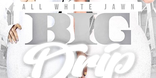 All White Jawn: The Big Drip