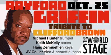 The World Stage presents *RAYFORD GRIFFIN Tribute to Clifford Brown*  tickets