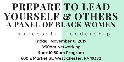 PREPARE TO LEAD: YOURSELF & OTHERS A Panel of Black Women in Chester County