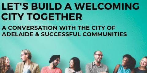 Let's Build A Welcoming City Together - Community Daytime Session 23/10/2019