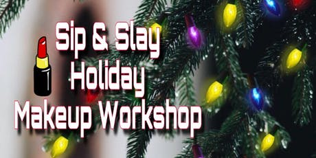 Holiday Sip & Slay - The Holiday Makeup Class for beginners tickets