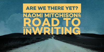 Are we there yet? Naomi Mitchison & the road to equality in writing