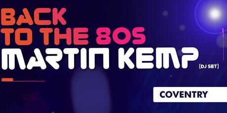 Martin Kemp - Back to the 80's DJ Tour - Coventry! tickets