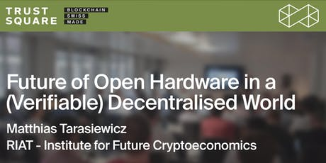 Future of Open Hardware in a (Verifiable) Decentralised World tickets