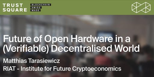 Future of Open Hardware in a (Verifiable) Decentralised World