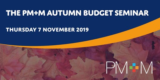 The PM+M Autumn Budget seminar 2019