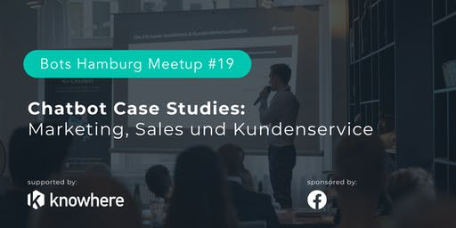 Case Studies in Marketing, Sales & Service. Bots Hamburg #19 @Facebook