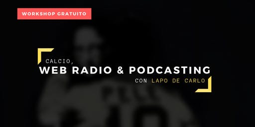 Calcio & Web Radio con Lapo De Carlo - Workshop Gratuito