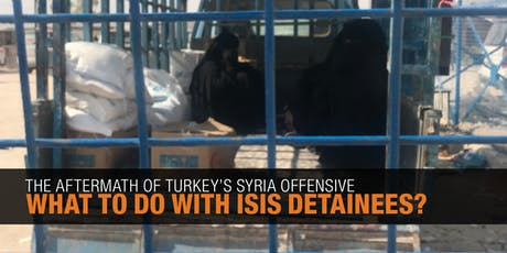 Lunch briefing -  The Aftermath of Turkey's Syria Offensive: What to Do with ISIS Detainees? tickets