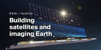 Talented x ICEYE: Building satellites and imaging Earth