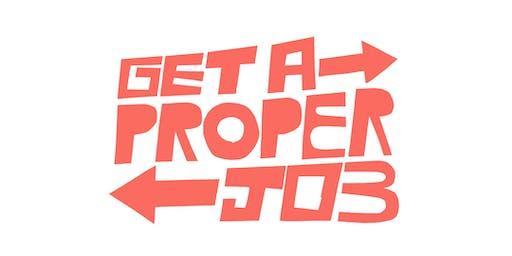 Get a Proper Job
