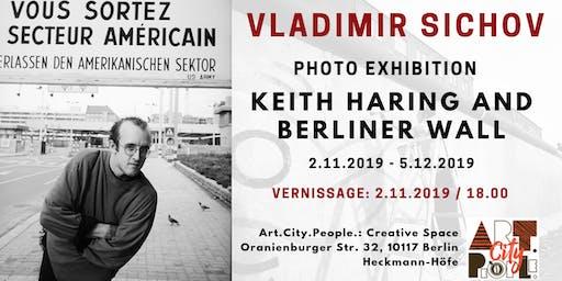 "Vladimir Sichov Photo Exhibition / ""Keith Haring and Berliner wall"""