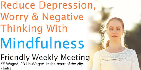 Reduce Depression & Negative Thinking With Mindfulness - Weekly Meeting  tickets