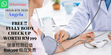 Body Health Check worth ( RM399 ) Grab it for FREE today ! Year 2019 健康检测价值 RM399 现在免费 ! tickets