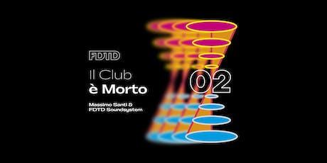 """FDTD Pres. """"Il Club è Morto"""" w/ Massimo Santi & FDTD Soundsystem_Evento 02 biglietti"""