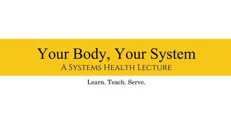 YOUR BODY YOUR SYSTEM   A Systems Health Lecture tickets