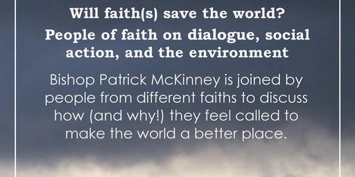 Will faith(s) save the world? Panel discussion with Bishop Patrick McKinney