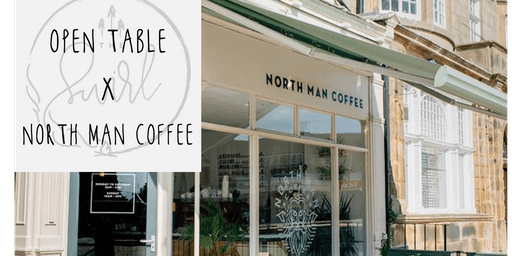 OPEN TABLE X NORTH MAN COFFEE