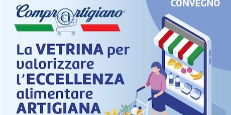 COMPRARTIGIANO La VETRINA per valorizzare l'ECCELLENZA alimentare ARTIGIANA biglietti
