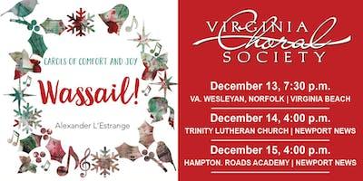 Virginia Choral Society's Wassail -  Carols of Comfort and Joy!