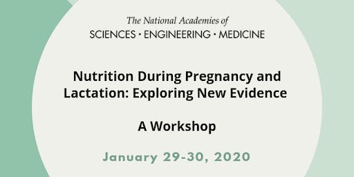 Nutrition During Pregnancy & Lactation: Exploring New Evidence - A Workshop