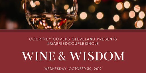 Courtney Covers Cleveland Presents:  #MarriedCouplesInCLE Wine and Wisdom