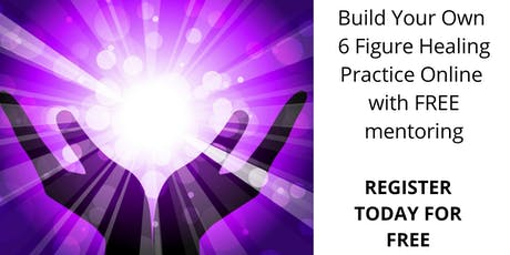 Build Your Own 6 Figure Healing Business Online With Free Mentoring tickets
