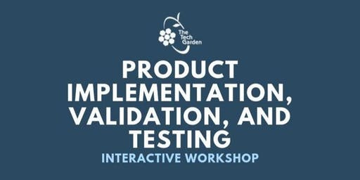Product Implementation, Validation, and Testing Workshop