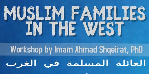 Muslim Families in the West - Workshop by Dr. Ahmad Shqirat