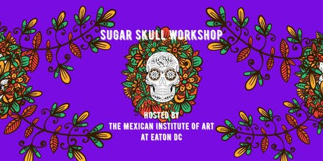 Sugar Skull Workshop, with the Mexican Institute of Art. tickets