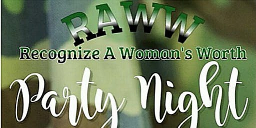 RAWW RECOGNIZE A WOMAN'S WORTH Party Night
