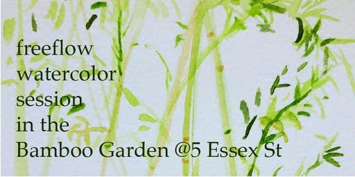Freeflow Watercolor Session in the Bamboo Garden @5 Essex St (Rescheduled )