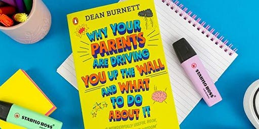 Dr Dean Burnett: Why Your Parents Are Driving You Up the Wall and What To Do About It
