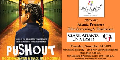 """Save A Girl, Save A World Presents """"PUSHOUT: The Criminalization of Black Girls In Schools"""" the Atlanta Premiere Film Screening & Panel Discussion at Clark Atlanta University"""