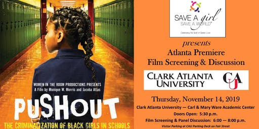 "Save A Girl, Save A World Presents ""PUSHOUT: The Criminalization of Black Girls In Schools"" the Atlanta Premiere Film Screening & Panel Discussion at Clark Atlanta University"