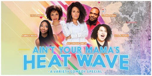 """""""AIN'T YOUR MAMA'S HEAT WAVE"""", a Variety Comedy Special"""