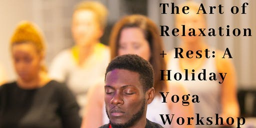 The Art of Relaxation + Rest: A Holiday Yoga Workshop