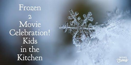 Frozen 2 Movie Celebration! Kids in the Kitchen