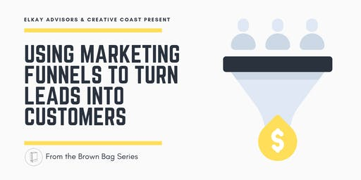 Brown Bag Series - Using Marketing Funnels to Turn Leads into Customers