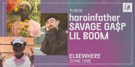 haroinfather + Savage Ga$p + Lil Boom @ Elsewhere (Zone One) tickets