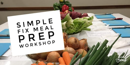 Simple Fix Meal Prep Workshop!