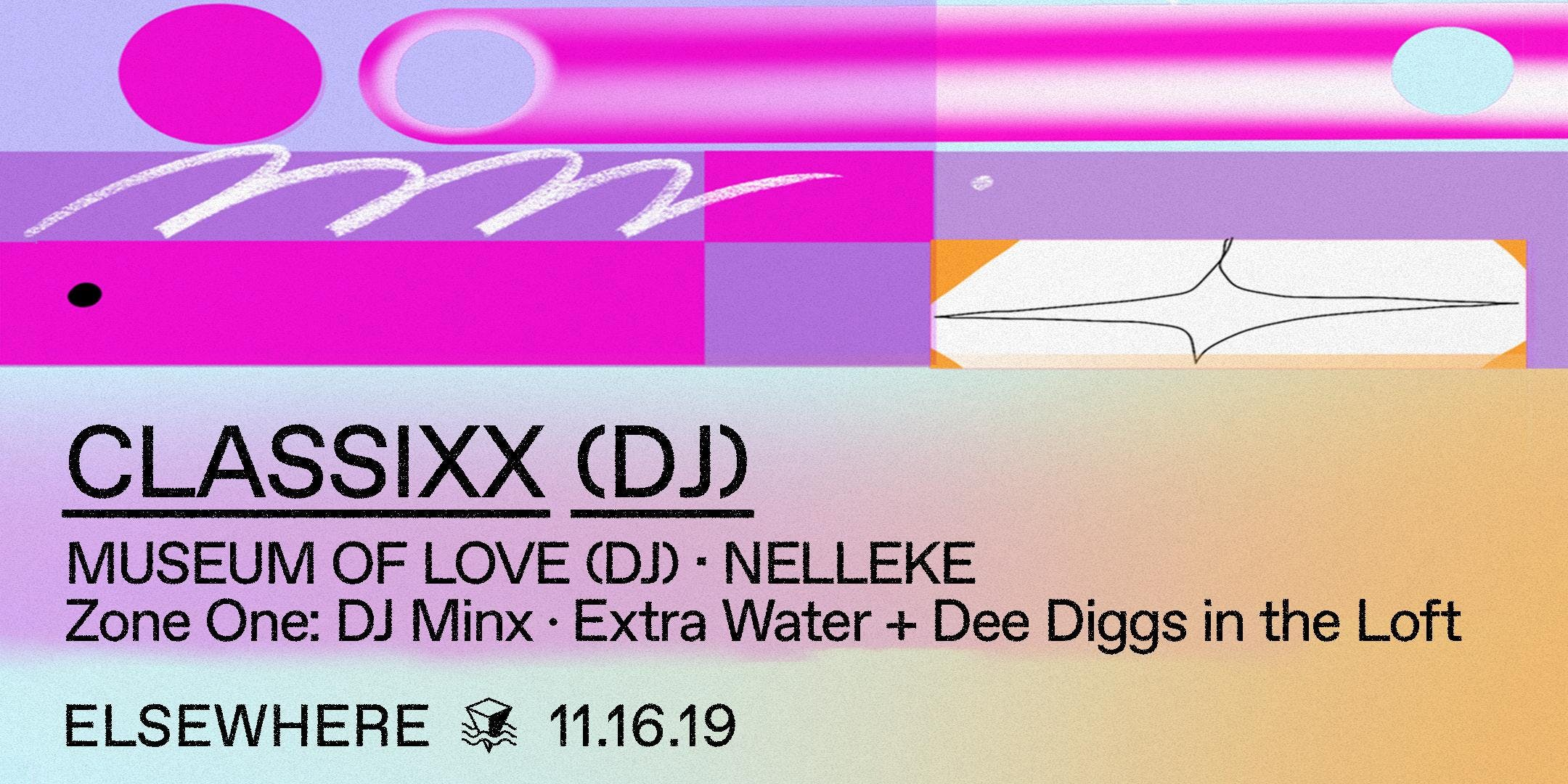 Classixx (DJ Set), Museum of Love (DJ Set), Nelleke, DJ Minx, Extra Water & Dee Diggs