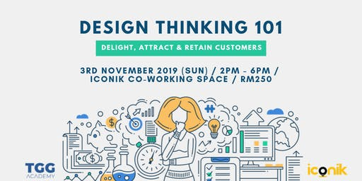 Design Thinking 101: Delight, Attract & Retain Customers